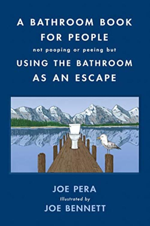 A Bathroom Book for People Not Pooping or Peeing but Using the Bathroom as an Escape