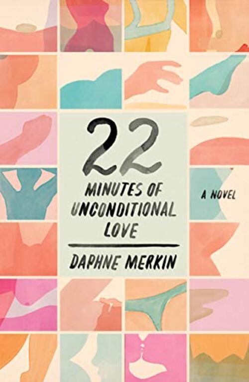 22 Minutes of Unconditional Love by Daphne Merkin