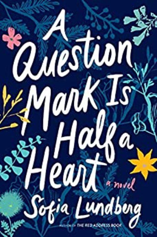 A Question Mark Is Half a Heart by Sofia Lundberg