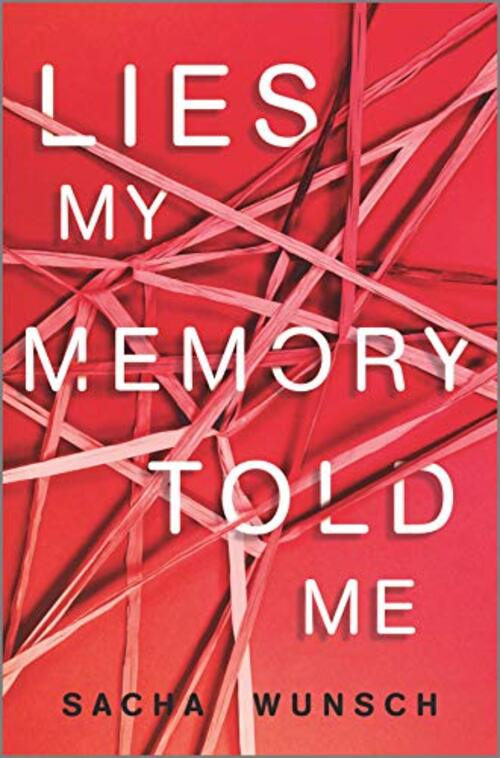 Lies My Memory Told Me by Sacha Wunsch