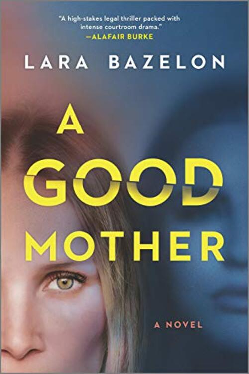 A Good Mother by Lara Bazelon