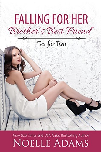 Falling for her Brother's Best Friend by Noelle Adams