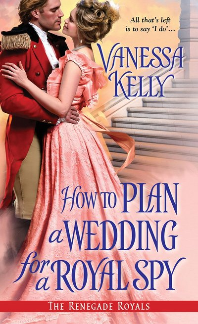 How to Plan a Wedding for a Royal Spy by Vanessa Kelly
