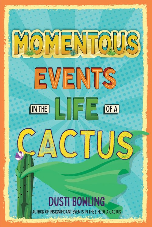 Momentous Events in the Life of a Cactus by Dusti Bowling