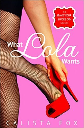 What Lola Wants by Calista Fox