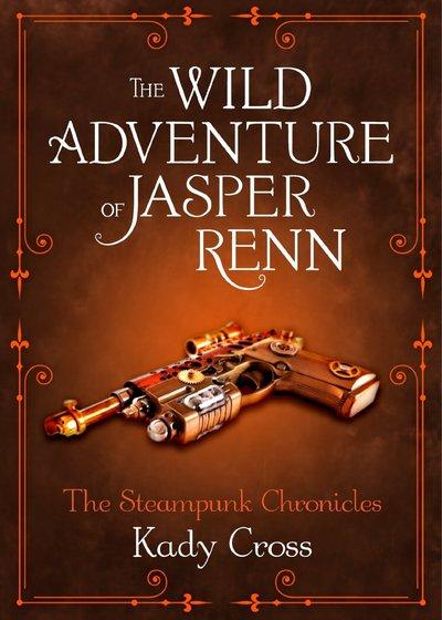 The Wild Adventure of Jasper Renn by Kady Cross