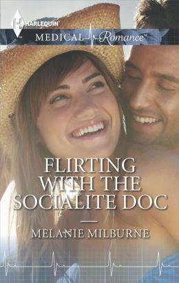 Flirting with the Socialite Doc by Melanie Milburne