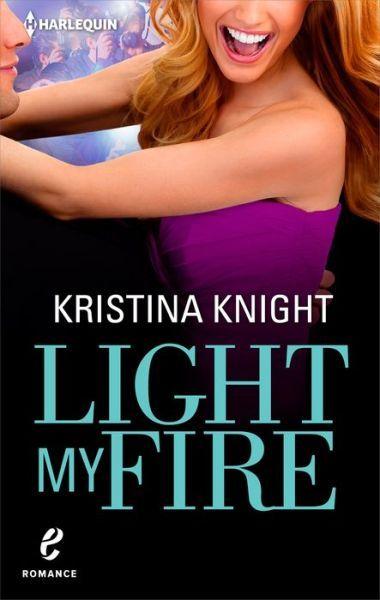 Light My Fire by Kristina Knight