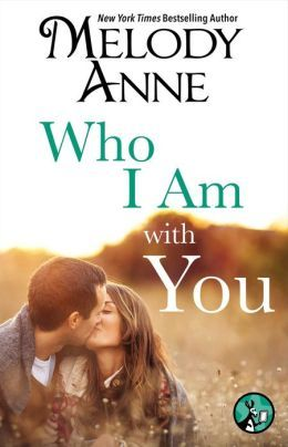 Who I Am With You by Melody Anne