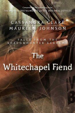 The Whitechapel Fiend by Cassandra Clare