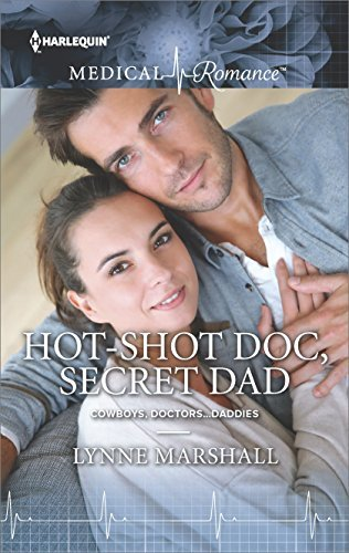 Hot-Shot Doc, Secret Dad by Lynne Marshall