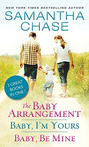 The Baby Arrangement / Baby, I'm Yours / Baby, Be Mine by Samantha Chase