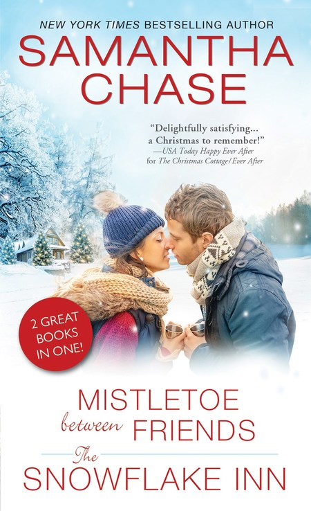 Mistletoe Between Friends / The Snowflake Inn by Samantha Chase