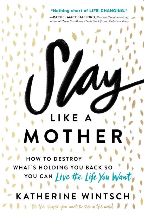 Slay Like a Mother by Katherine Wintsch