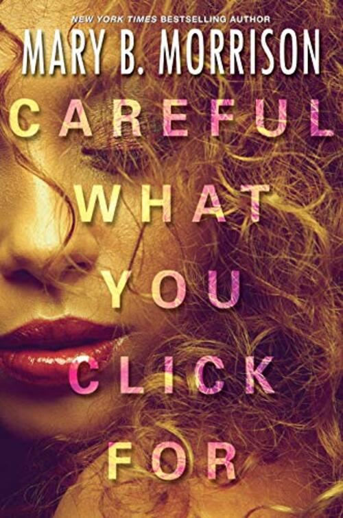 Careful What You Click For by Mary B. Morrison