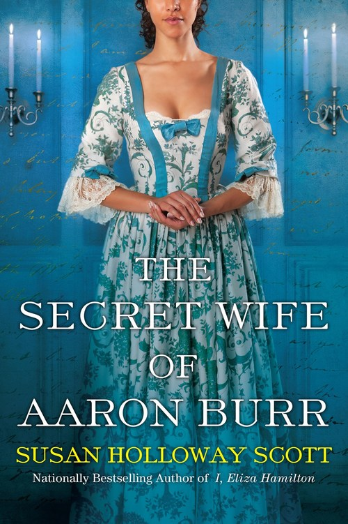 The Secret Wife of Aaron Burr by Susan Holloway Scott