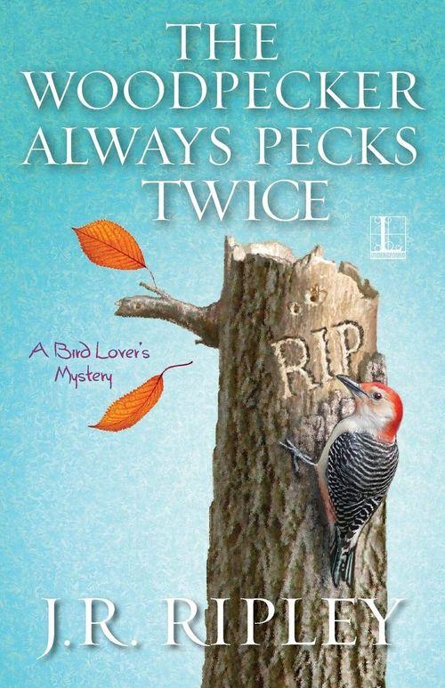 The Woodpecker Always Pecks Twice by J.R. Ripley