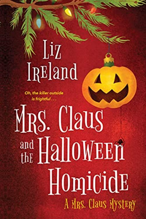 Mrs. Claus and the Halloween Homicide by Liz Ireland