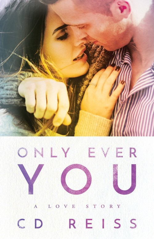 Only Ever You by C.D. Reiss