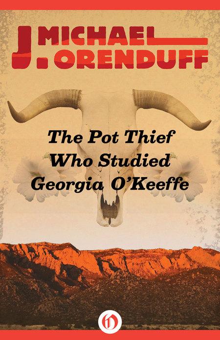 The Pot Thief Who Studied Georgia O'Keefe
