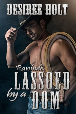 Lassoed by A Dom by Desiree Holt