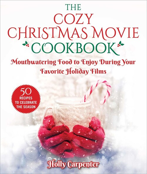 The Cozy Christmas Movie Cookbook by Holly Carpenter