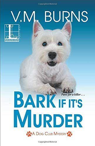 Bark If Its Murder by V.M. Burns