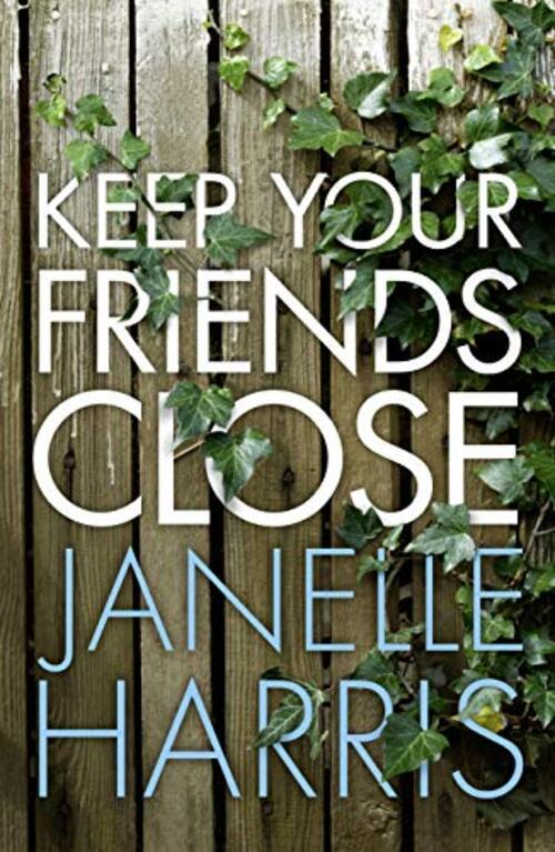 Keep Your Friends Close by Janelle Harris