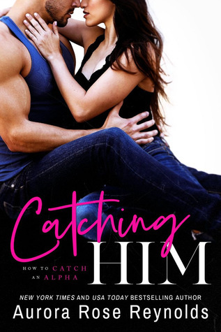 Catching Him by Aurora Rose Reynolds
