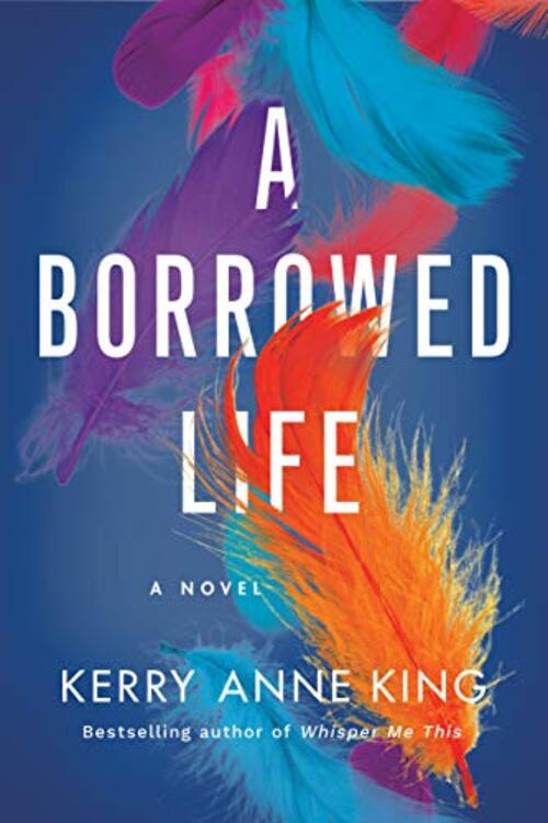 A Borrowed Life by Kerry Anne King