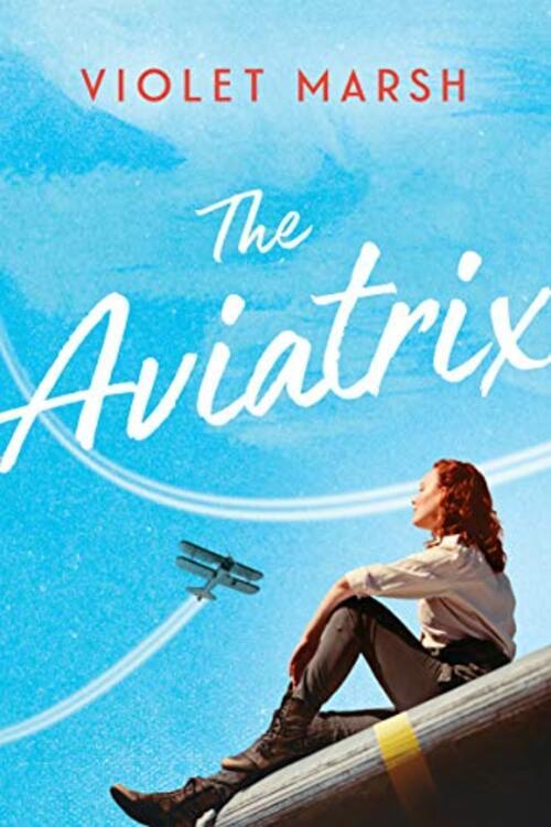 The Aviatrix by Violet Marsh