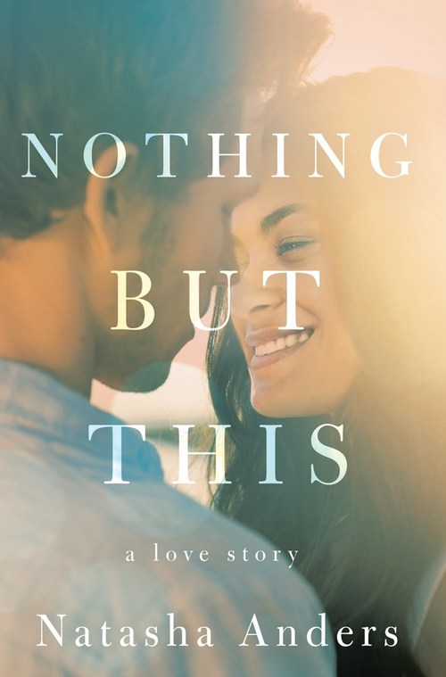 Nothing But This by Natasha Anders
