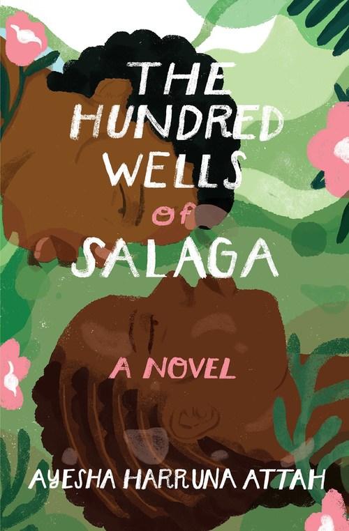 The Hundred Wells of Salaga by Ayesha Harruna Attah