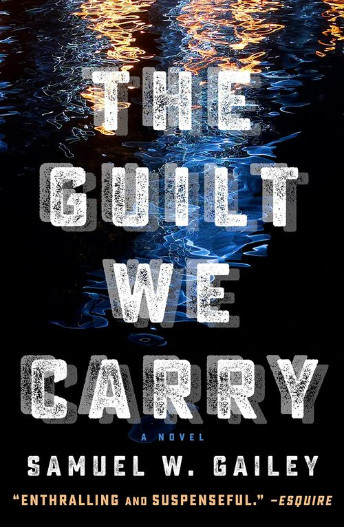 The Guilt We Carry by Samuel W. Gailey