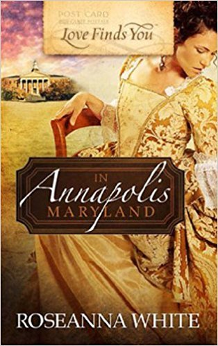 Love Finds You in Annapolis, Maryland by Roseanna M. White
