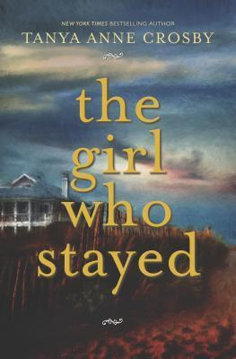 The Girl Who Stayed by Tanya Anne Crosby