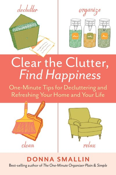 Clear The Clutter, Find Happiness by Smallin Donna