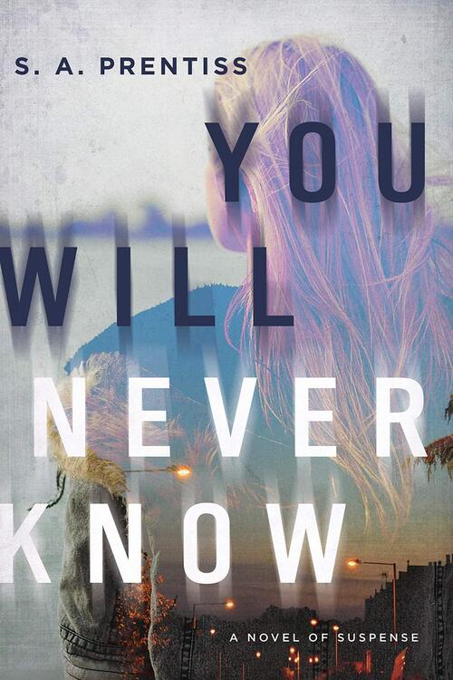 You Will Never Know by S.A. Prentiss