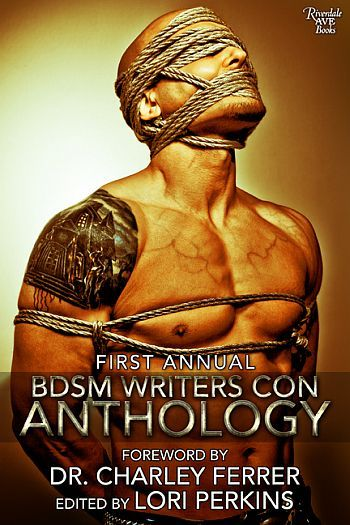 First Annual BDSM Writers Con Anthology by Lori Perkins