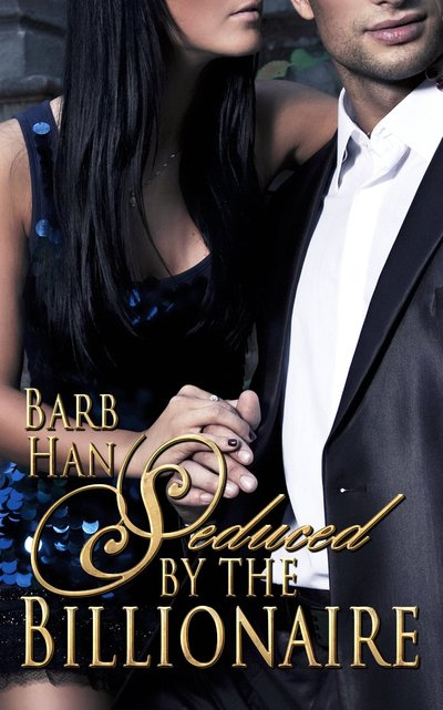 Seduced by the Billionaire by Barb Han