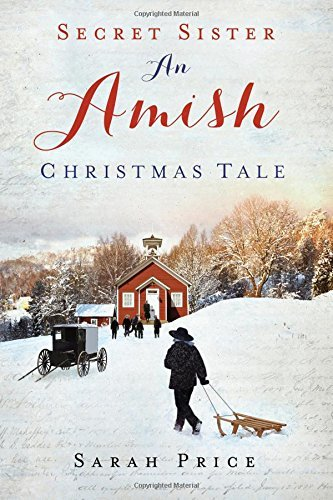 Secret Sister: An Amish Christmas Tale by Sarah Price