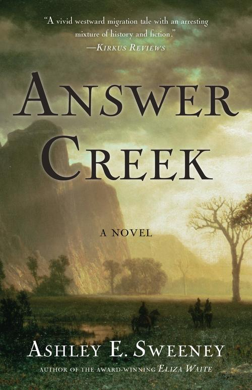 Answer Creek: A Novel by Ashley E. Sweeney