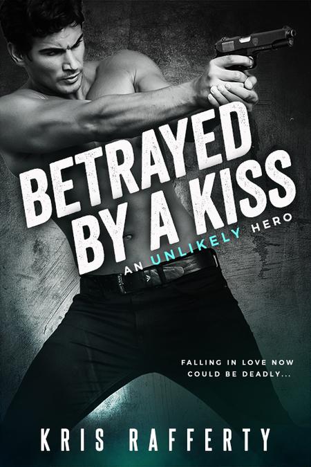 Betrayed by a Kiss by Kris Rafferty