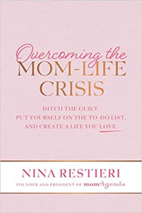 Overcoming the Mom-Life Crisis by Nina Restieri