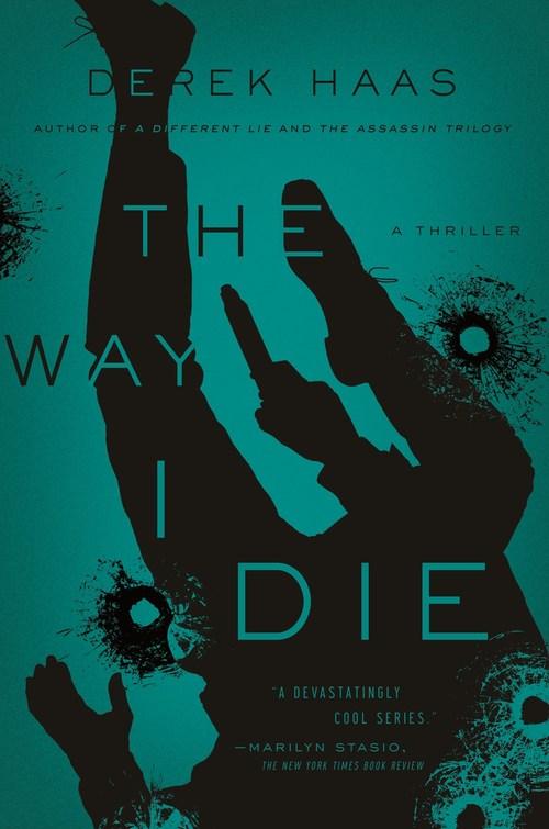 The Way I Die by Derek Haas