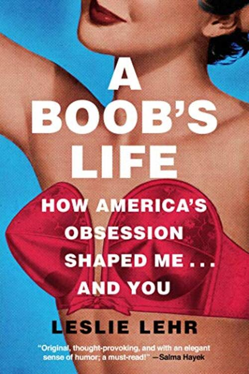A Boob's Life: How America's Obsession Shaped Me-and You
