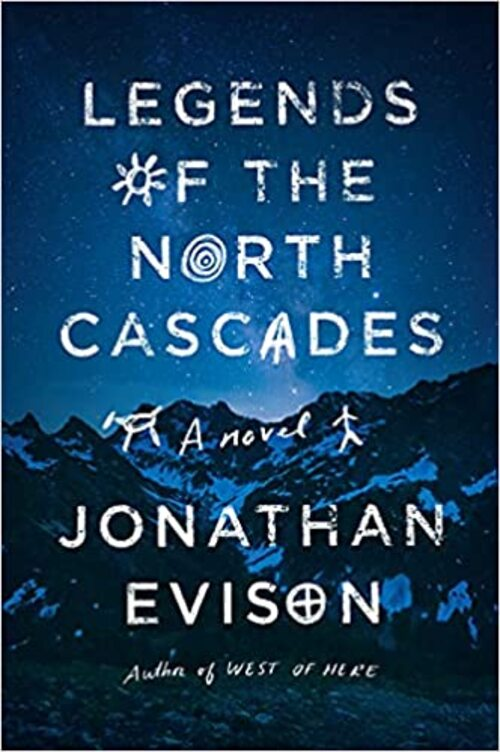 Legends of the North Cascades by Jonathan Evison