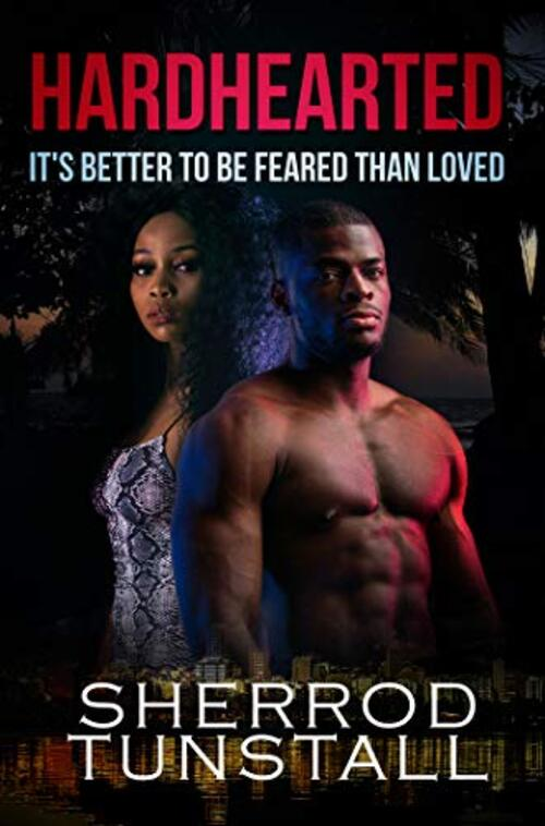 Hardhearted: It's Better to Be Feared than Loved by Sherrod Tunstall