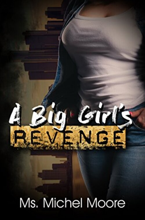 A Big Girl's Revenge by Ms. Michel Moore