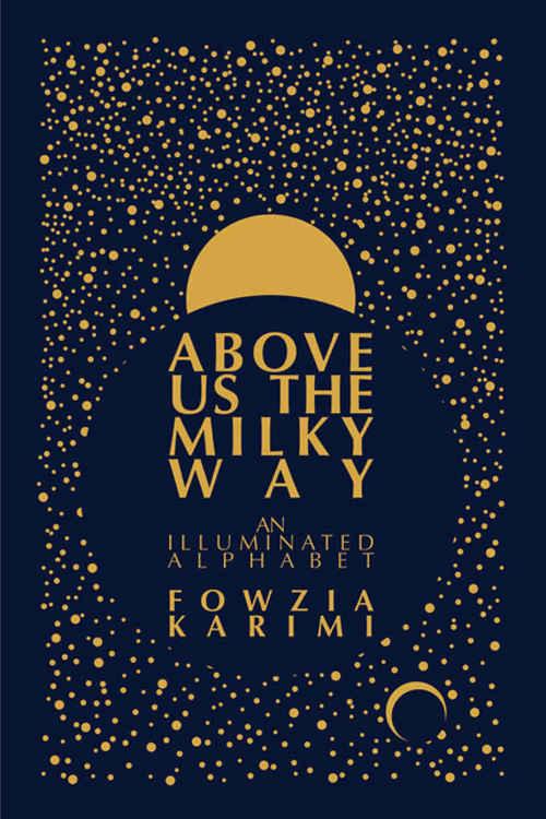Above Us the Milky Way by Fowzia Karimi